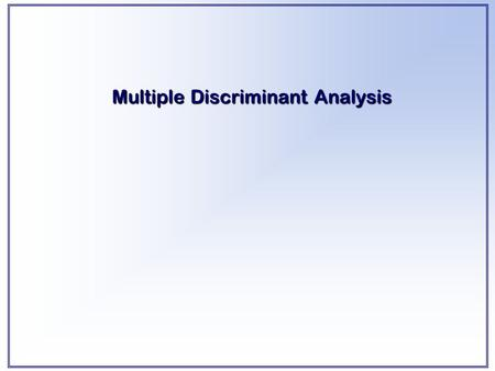Multiple Discriminant Analysis. LEARNING OBJECTIVES Upon completing this chapter, you should be able to do the following: State the circumstances under.