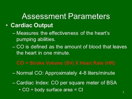 1 Assessment Parameters Cardiac Output –Measures the effectiveness of the heart's pumping abilities. –CO is defined as the amount of blood that leaves.