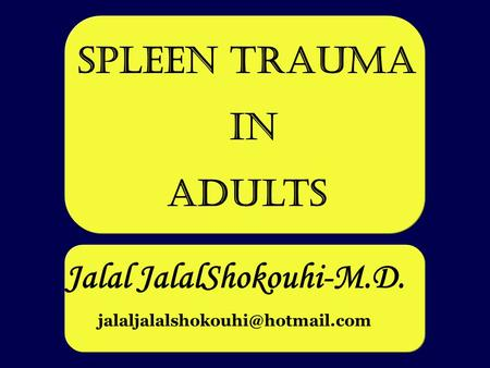 Jalal JalalShokouhi-M.D. Spleen trauma in adults.