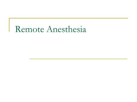 Remote Anesthesia. Objectives Understanding that the standards of anesthesia care and patient monitoring are the same regardless of location. Remember.