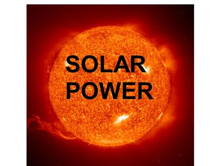 SOLA R POWE R. Solar Power is generated from the PV (Photovoltaic) solar panels and delivered to the control centre. The control centre is made up of.