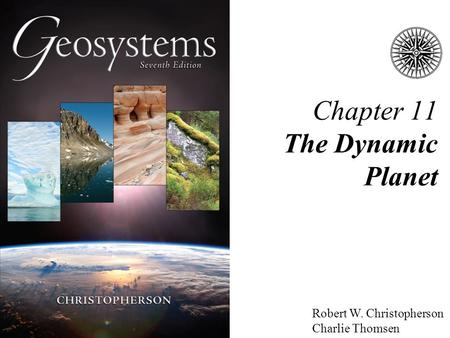 Robert W. Christopherson Charlie Thomsen Chapter 11 The Dynamic Planet.