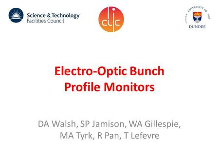 Electro-Optic Bunch Profile Monitors DA Walsh, SP Jamison, WA Gillespie, MA Tyrk, R Pan, T Lefevre.