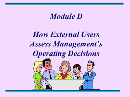 Module D How External Users Assess Management's Operating Decisions.