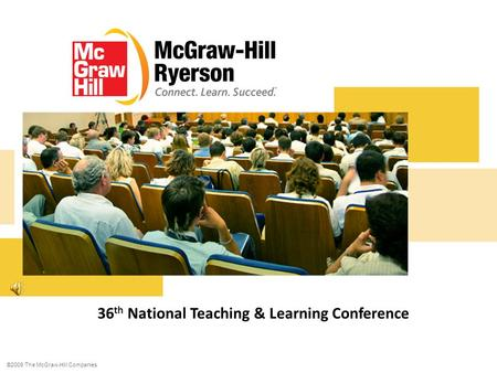 ©2009 The McGraw-Hill Companies 1 36 th National Teaching & Learning Conference.