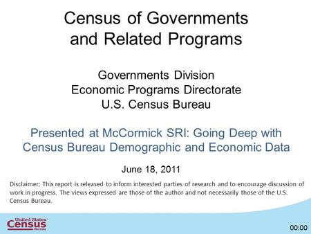 Census of Governments and Related Programs Governments Division Economic Programs Directorate U.S. Census Bureau Presented at McCormick SRI: Going Deep.