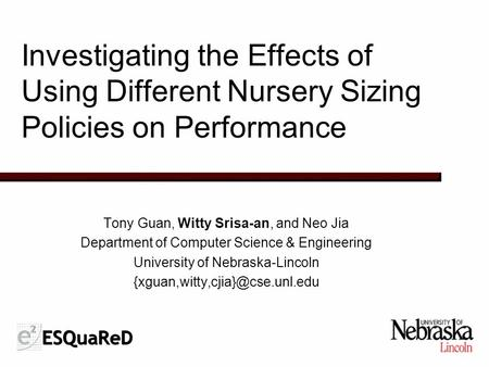 Investigating the Effects of Using Different Nursery Sizing Policies on Performance Tony Guan, Witty Srisa-an, and Neo Jia Department of Computer Science.