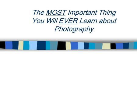 The MOST Important Thing You Will EVER Learn about Photography.
