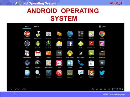 © 2015 albert-learning.com Android Operating System ANDROID OPERATING SYSTEM.