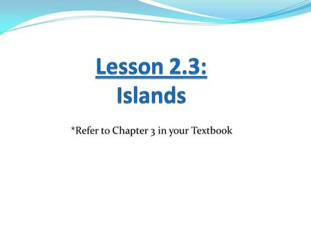 *Refer to Chapter 3 in your Textbook. Learning Goals: 1. I can explain how a hotspot forms an island chain. 2. I can label the structure of a barrier.