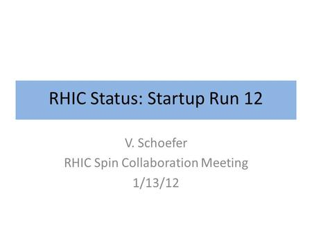 RHIC Status: Startup Run 12 V. Schoefer RHIC Spin Collaboration Meeting 1/13/12.