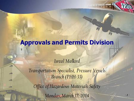 U.S. Department of Transportation Pipeline and Hazardous Materials Safety Administration Approvals and Permits Division Isreal Mallard Transportation Specialist,