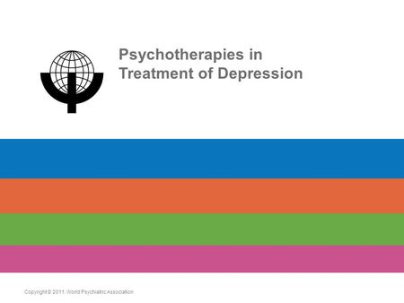 Psychotherapies in Treatment of Depression Copyright © 2011. World Psychiatric Association.