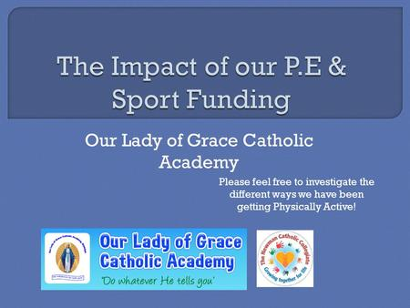 Our Lady of Grace Catholic Academy Please feel free to investigate the different ways we have been getting Physically Active!
