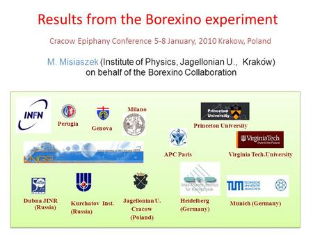 M. Misiaszek (Institute of Physics, Jagellonian U., Krakow) on behalf of the Borexino Collaboration Results from the Borexino experiment Kurchatov Inst.