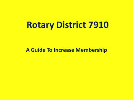 Rotary District 7910 A Guide To Increase Membership.