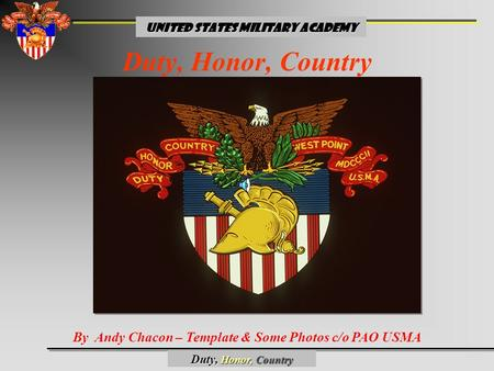 United States Military Academy Duty, Honor, Country By Andy Chacon – Template & Some Photos c/o PAO USMA Duty, Honor, Country.