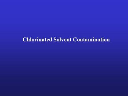 Chlorinated Solvent Contamination. Backyard Burning of Trash is now the #1 Dioxin Source!