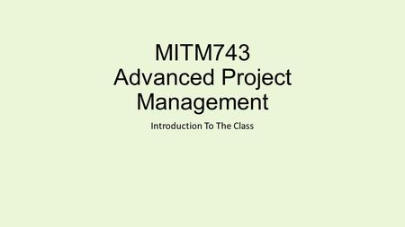 MITM743 Advanced Project Management Introduction To The Class.