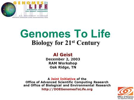 Genomes To Life Biology for 21 st Century A Joint Initiative of the Office of Advanced Scientific Computing Research and Office of Biological and Environmental.