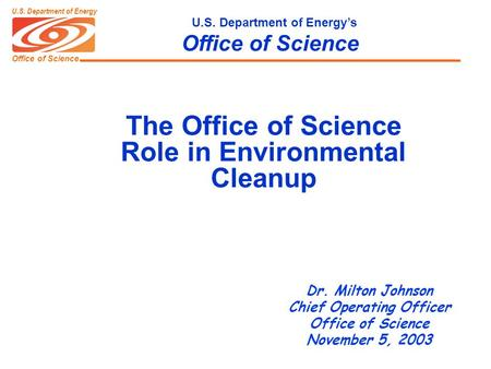 Office of Science U.S. Department of Energy U.S. Department of Energy's Office of Science The Office of Science Role in Environmental Cleanup Dr. James.