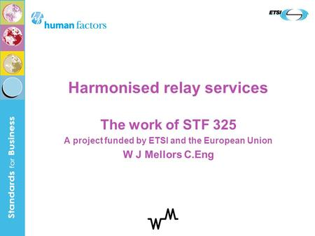 Harmonised relay services The work of STF 325 A project funded by ETSI and the European Union W J Mellors C.Eng.