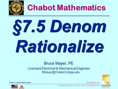 MTH55_Lec-44_sec_7-5_Rationalize_Denoms.ppt 1 Bruce Mayer, PE Chabot College Mathematics Bruce Mayer, PE Licensed Electrical &