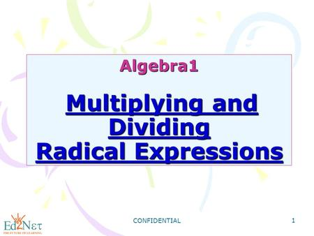 CONFIDENTIAL 1 Algebra1 Multiplying and Dividing Radical Expressions.