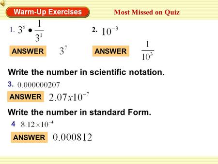 1. 3. ANSWER 2. ANSWER Most Missed on Quiz Write the number in scientific notation. Write the number in standard Form. 4 ANSWER.