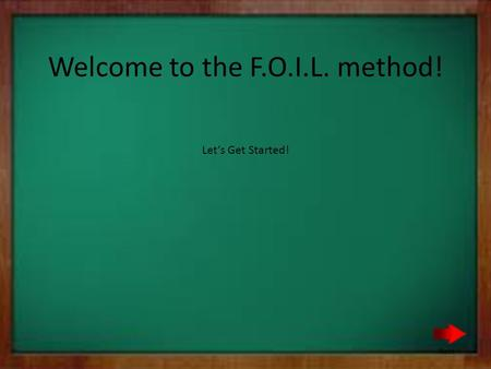 Welcome to the F.O.I.L. method! Let's Get Started! Next.