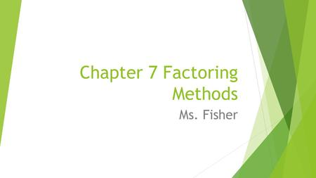 Chapter 7 Factoring Methods Ms. Fisher. 7.3 Factoring x² +bx +c TUES 02/03 8:46-9:42am Objective: Factor Quadratic trinomials What is a Quadratic trinomial?