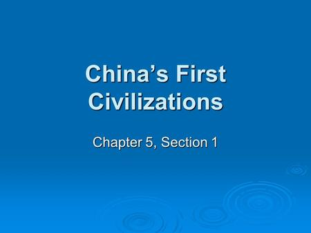China's First Civilizations Chapter 5, Section 1.