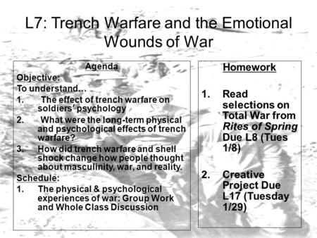 L7: Trench Warfare and the Emotional Wounds of War Agenda Objective: To understand… 1. The effect of trench warfare on soldiers' psychology 2. What were.
