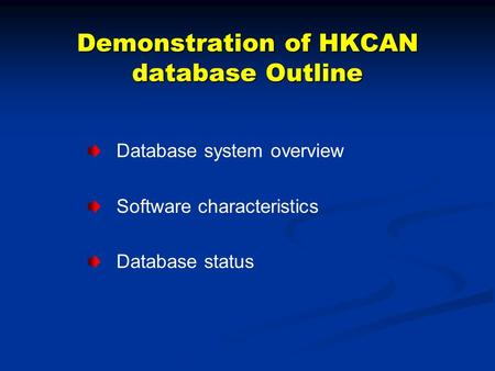 Demonstration of HKCAN database Outline Database system overview Software characteristics Database status.