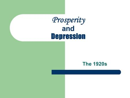 Prosperity and Depression The 1920s. I: Effects of WWI and into the 1920s.