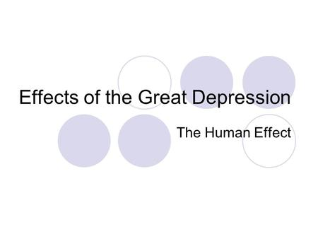 Effects of the Great Depression The Human Effect.