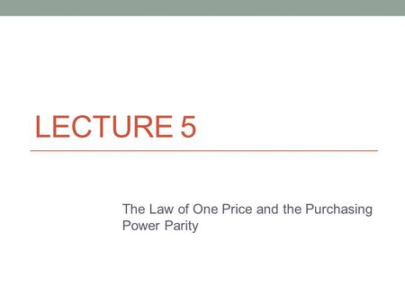 The Law of One Price and the Purchasing Power Parity