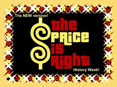 "History Week! The NEW version! Introduction Welcome to a new history learning game called ""The Price is Right."" This is a fun an interactive way to learn."