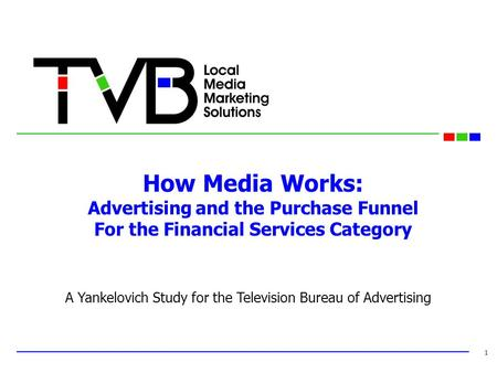 How Media Works: Advertising and the Purchase Funnel For the Financial Services Category 1 A Yankelovich Study for the Television Bureau of Advertising.