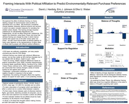 Framing Interacts With Political Affiliation to Predict Environmentally-Relevant Purchase Preferences David J. Hardisty, Eric J. Johnson & Elke U. Weber.