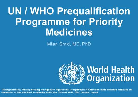 UN / WHO Prequalification Programme for Priority Medicines