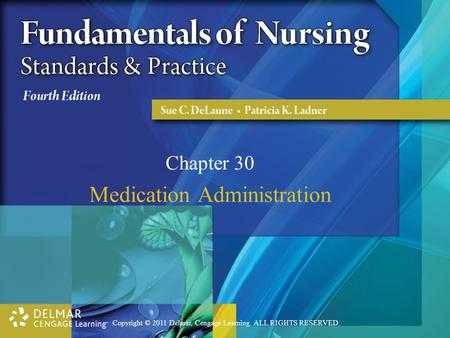 Copyright © 2011 Delmar, Cengage Learning. ALL RIGHTS RESERVED. Chapter 30 Medication Administration.