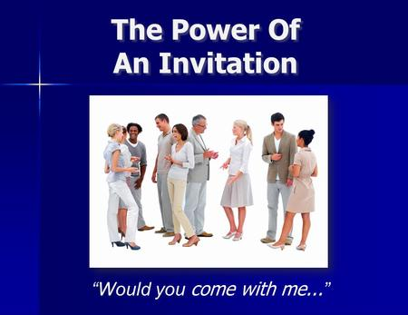 "The Power Of An Invitation The Power Of An Invitation ""Would you come with me... """