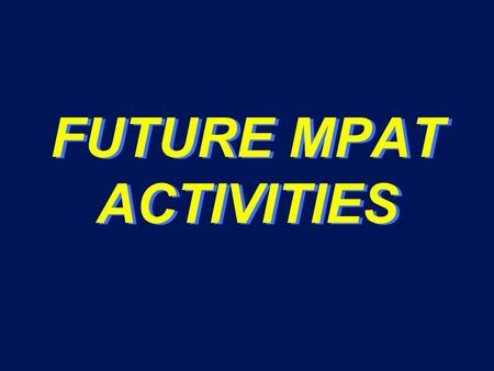 FUTURE MPAT ACTIVITIES. Future MPAT Activities Summary u Time Window 22 July – 10 Aug 01 - Concept and SOP Development Workshop #5 – Location: TBD u Time.