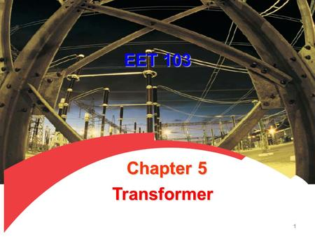 EET 103 Transformer Chapter 5 1. A transformer is a device that changes ac electric energy at one voltage level to ac electric energy at another voltage.