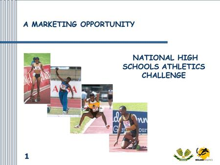 1 NATIONAL HIGH SCHOOLS ATHLETICS CHALLENGE A MARKETING OPPORTUNITY.