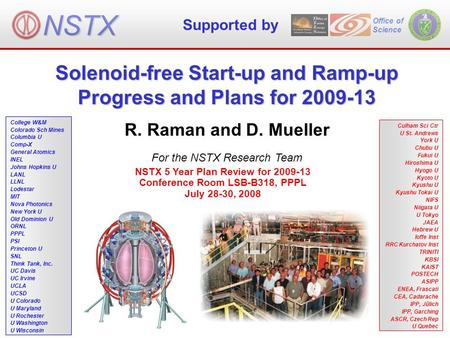 Solenoid-free Start-up and Ramp-up Progress and Plans for 2009-13 Office of Science R. Raman and D. Mueller For the NSTX Research Team NSTX 5 Year Plan.