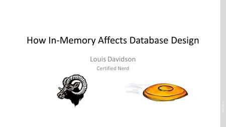 Drsql.org How In-Memory Affects Database Design Louis Davidson Certified Nerd.