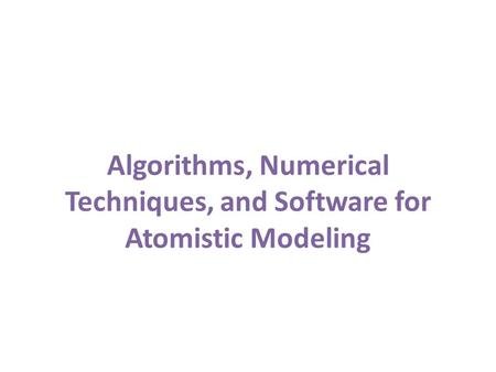 Algorithms, Numerical Techniques, and Software for Atomistic Modeling.