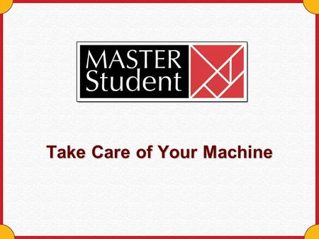 Take Care of Your Machine. Copyright © Houghton Mifflin Company. All rights reserved.Take care of your machine - 2 Take Care of Your Machine Rest it Move.